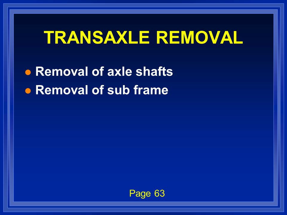 TRANSAXLE REMOVAL l Removal of axle shafts l Removal of sub frame Page 63