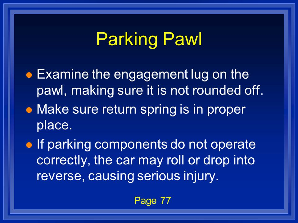 Parking Pawl l Examine the engagement lug on the pawl, making sure it is not rounded off.