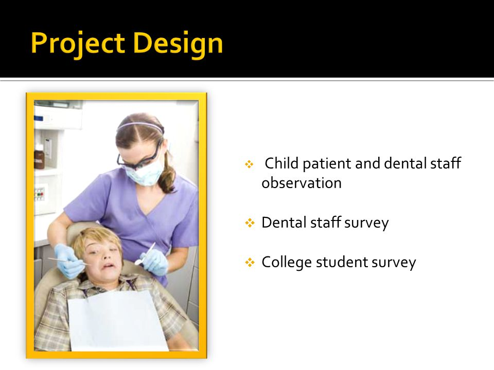 Child patient and dental staff observation Dental staff survey College student survey
