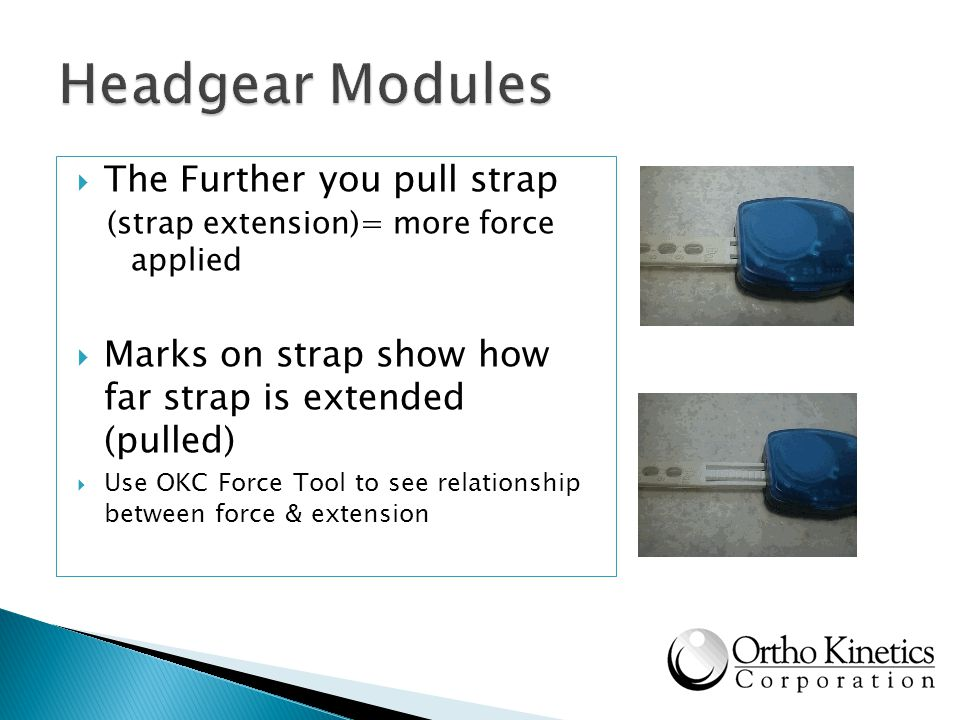 The Further you pull strap (strap extension)= more force applied Marks on strap show how far strap is extended (pulled) Use OKC Force Tool to see rela