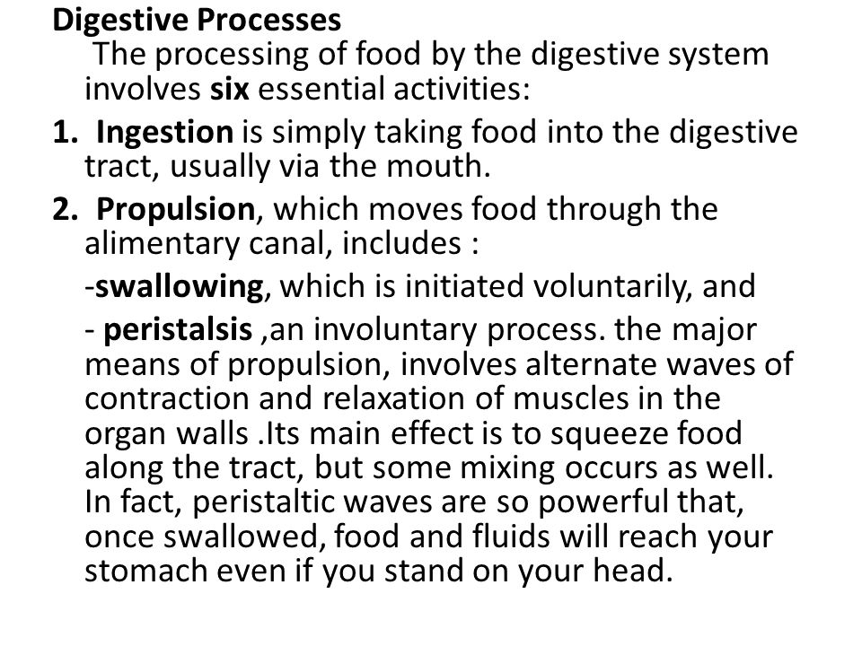 Digestive Processes The processing of food by the digestive system involves six essential activities: 1. Ingestion is simply taking food into the dige