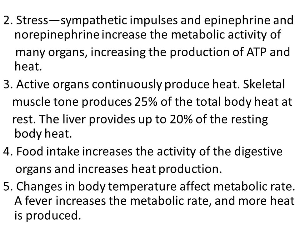 2. Stresssympathetic impulses and epinephrine and norepinephrine increase the metabolic activity of many organs, increasing the production of ATP and