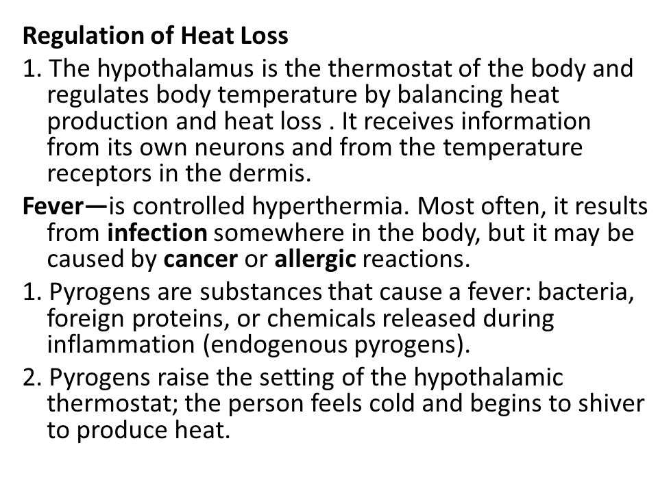 Regulation of Heat Loss 1. The hypothalamus is the thermostat of the body and regulates body temperature by balancing heat production and heat loss. I