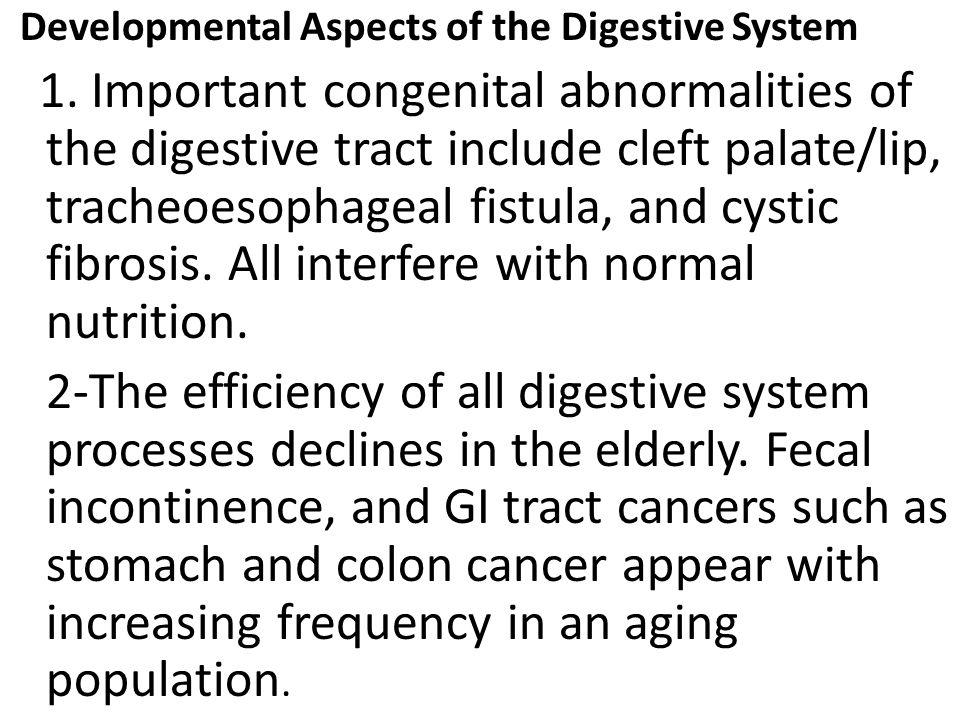 Developmental Aspects of the Digestive System 1. Important congenital abnormalities of the digestive tract include cleft palate/lip, tracheoesophageal