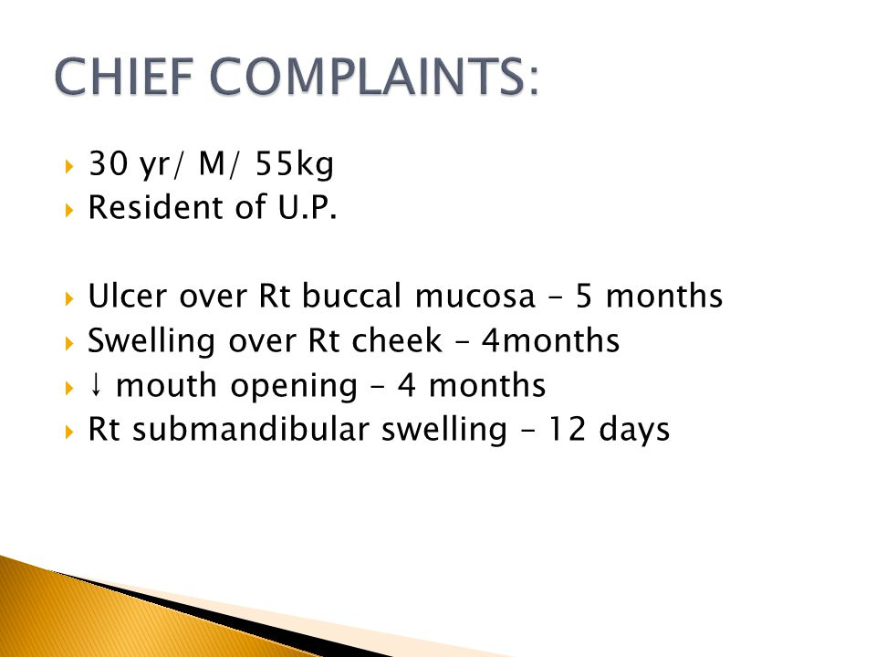 30 yr/ M/ 55kg Resident of U.P. Ulcer over Rt buccal mucosa – 5 months Swelling over Rt cheek – 4months mouth opening – 4 months Rt submandibular swel