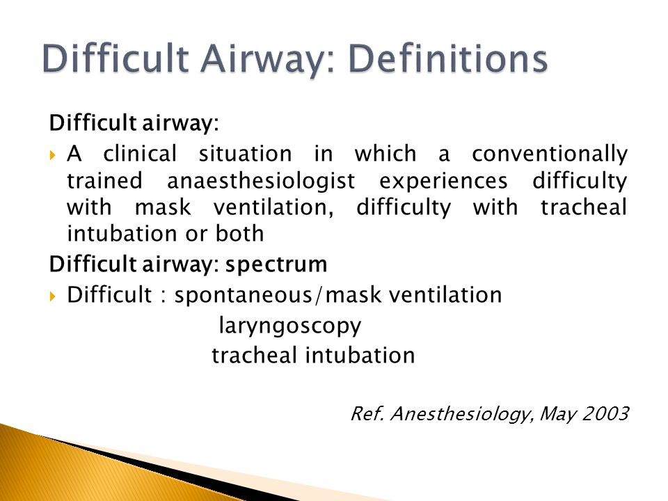 Difficult airway: A clinical situation in which a conventionally trained anaesthesiologist experiences difficulty with mask ventilation, difficulty wi