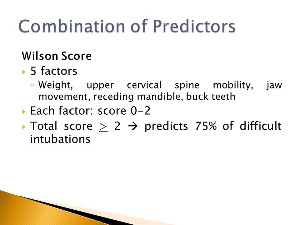 Wilson Score 5 factors Weight, upper cervical spine mobility, jaw movement, receding mandible, buck teeth Each factor: score 0-2 Total score > 2 predi