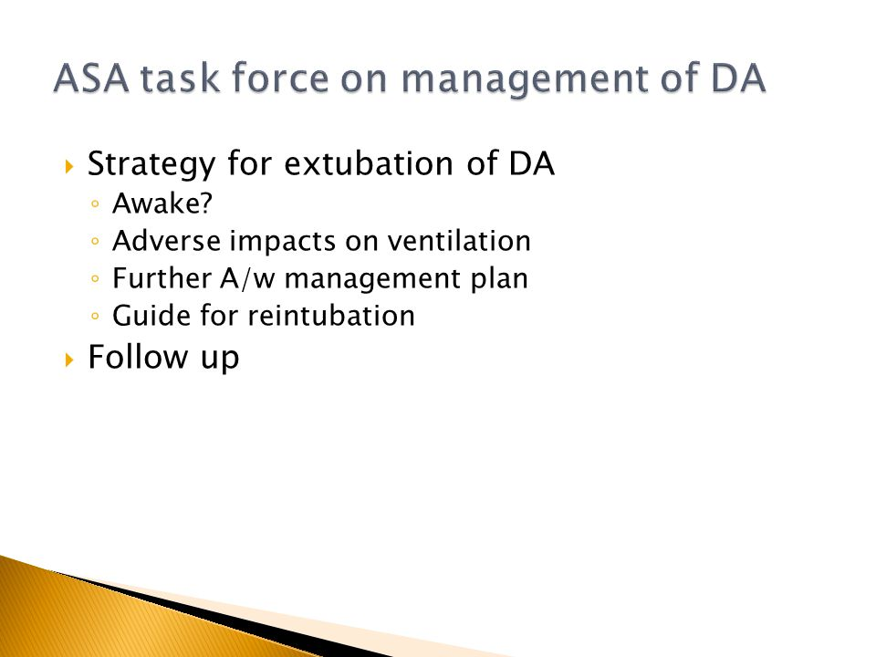 Strategy for extubation of DA Awake? Adverse impacts on ventilation Further A/w management plan Guide for reintubation Follow up