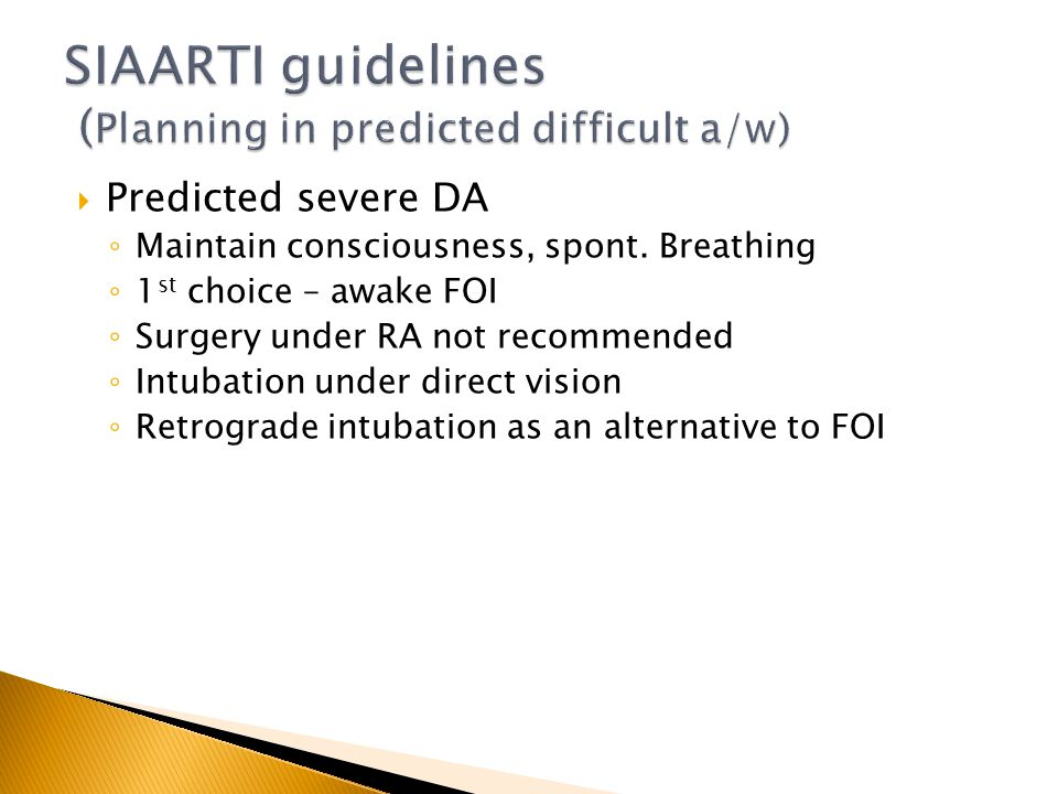 Predicted severe DA Maintain consciousness, spont. Breathing 1 st choice – awake FOI Surgery under RA not recommended Intubation under direct vision R