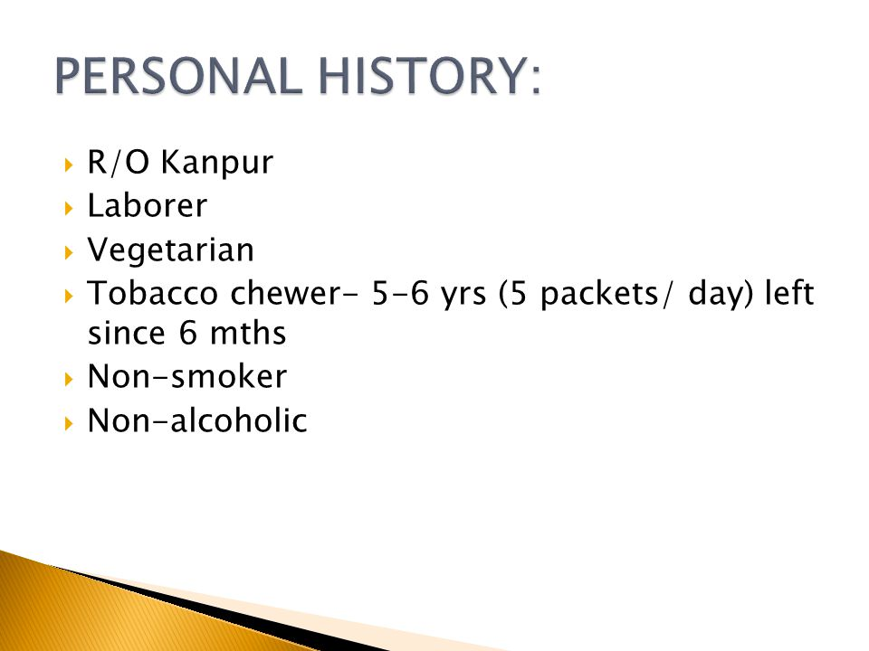 R/O Kanpur Laborer Vegetarian Tobacco chewer- 5-6 yrs (5 packets/ day) left since 6 mths Non-smoker Non-alcoholic