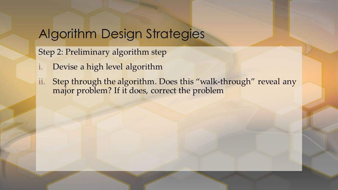 Step 2: Preliminary algorithm step i.Devise a high level algorithm ii.Step through the algorithm.