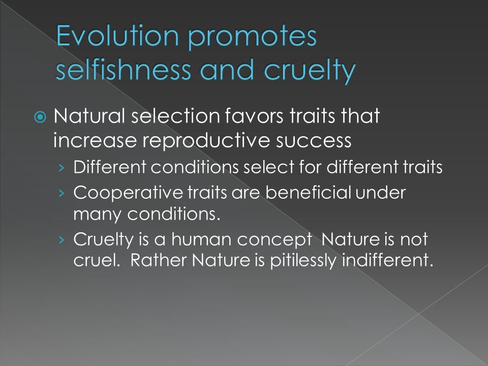 Natural selection favors traits that increase reproductive success Different conditions select for different traits Cooperative traits are beneficial