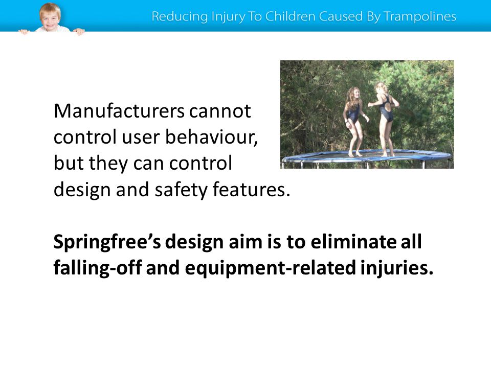 Manufacturers cannot control user behaviour, but they can control design and safety features.