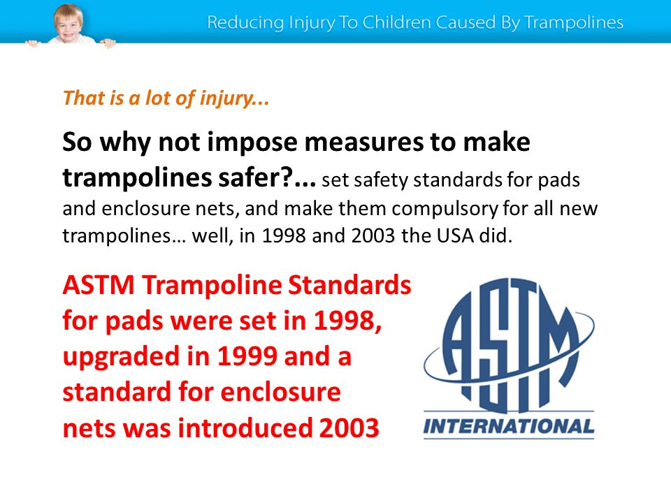 So why not impose measures to make trampolines safer?... set safety standards for pads and enclosure nets, and make them compulsory for all new trampo