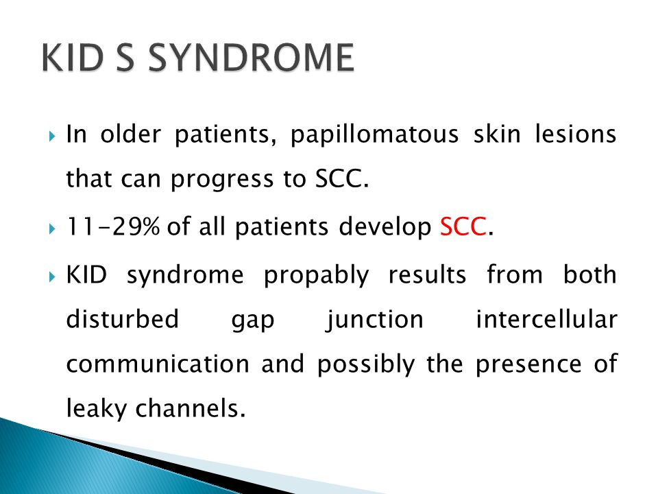 In older patients, papillomatous skin lesions that can progress to SCC. 11-29% of all patients develop SCC. KID syndrome propably results from both di