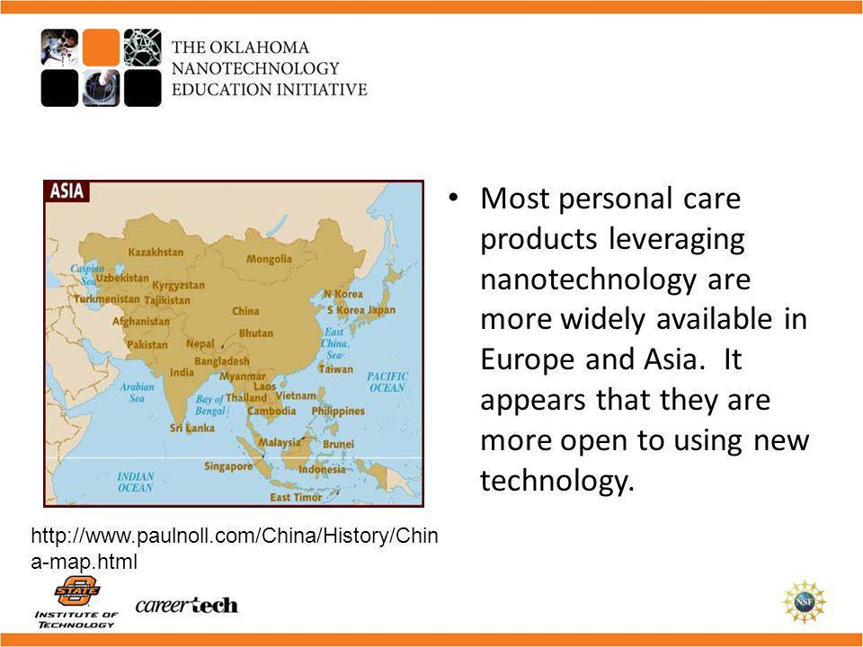 Most personal care products leveraging nanotechnology are more widely available in Europe and Asia. It appears that they are more open to using new te
