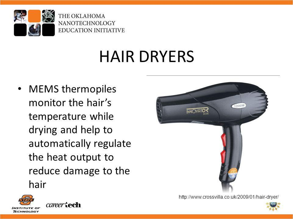 HAIR DRYERS MEMS thermopiles monitor the hairs temperature while drying and help to automatically regulate the heat output to reduce damage to the hai