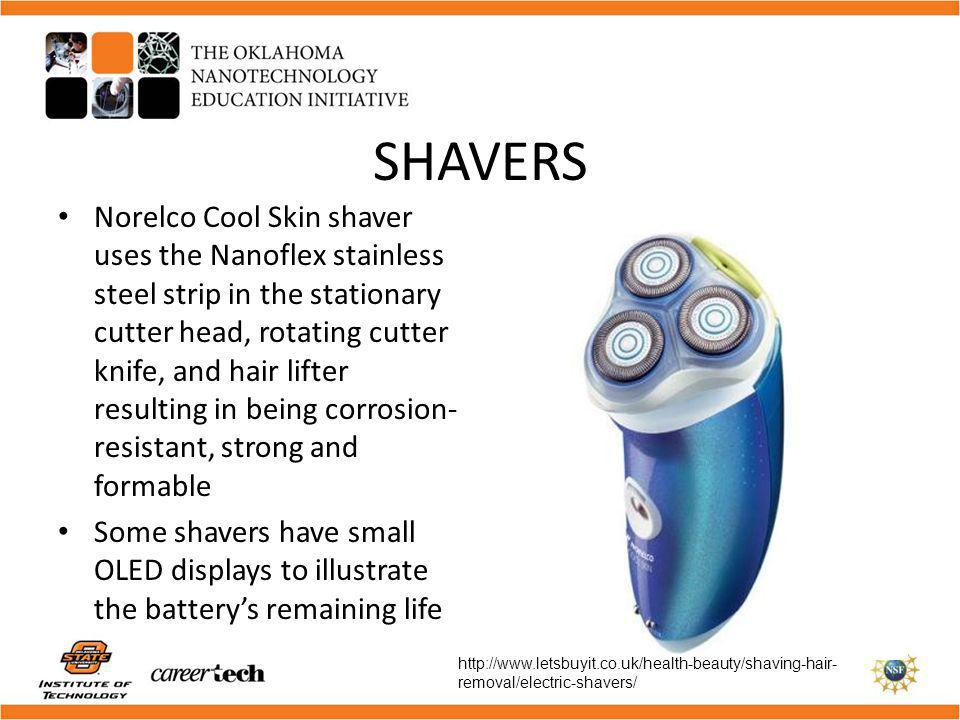 SHAVERS Norelco Cool Skin shaver uses the Nanoflex stainless steel strip in the stationary cutter head, rotating cutter knife, and hair lifter resulti