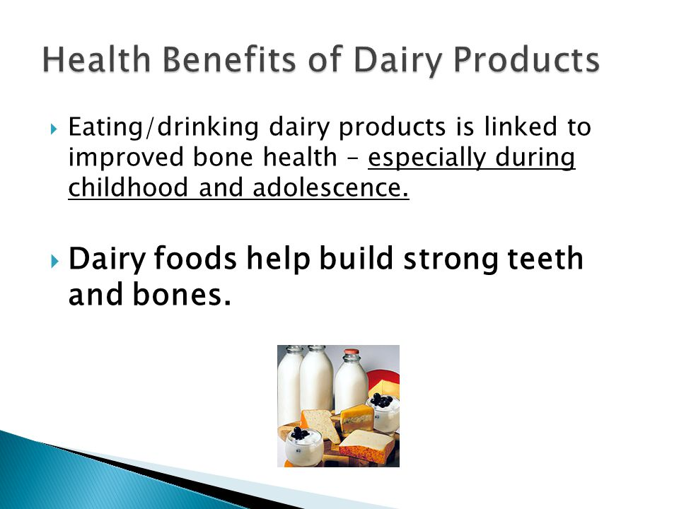 Eating/drinking dairy products is linked to improved bone health – especially during childhood and adolescence.