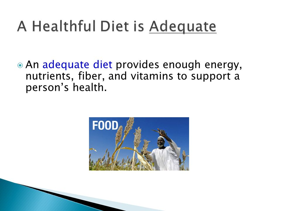An adequate diet provides enough energy, nutrients, fiber, and vitamins to support a persons health.