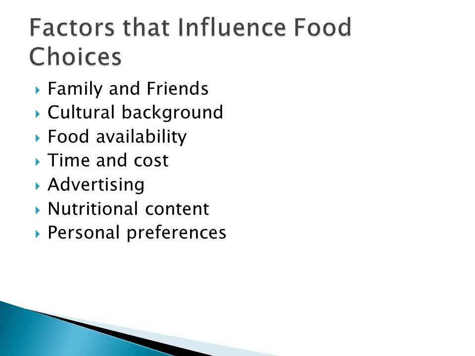 Family and Friends Cultural background Food availability Time and cost Advertising Nutritional content Personal preferences