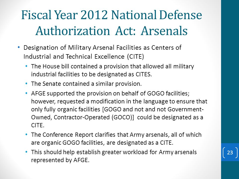 Fiscal Year 2012 National Defense Authorization Act: Arsenals Designation of Military Arsenal Facilities as Centers of Industrial and Technical Excellence (CITE) The House bill contained a provision that allowed all military industrial facilities to be designated as CITES.