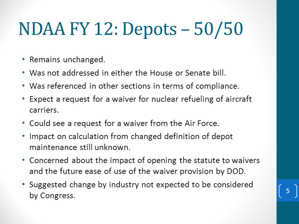 NDAA FY 12: Depots – 50/50 Remains unchanged. Was not addressed in either the House or Senate bill.