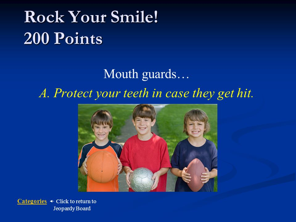 Categories Click to return to Jeopardy Board Rock Your Smile.