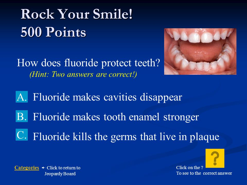 Categories Click to return to Jeopardy Board Toothpaste has… C.