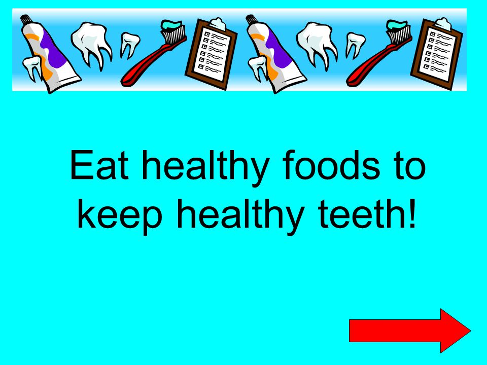 Eat healthy foods to keep healthy teeth!