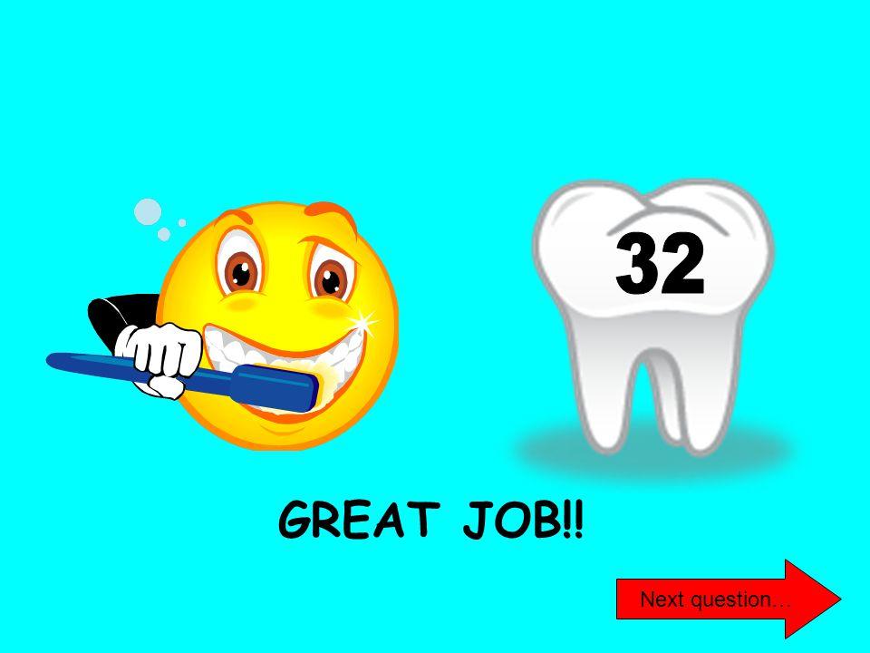 GREAT JOB!! Next question…