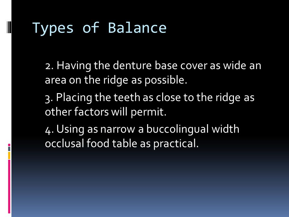 Types of Balance 2.Having the denture base cover as wide an area on the ridge as possible.