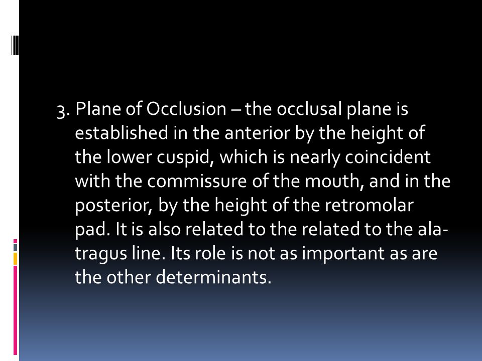 3. Plane of Occlusion – the occlusal plane is established in the anterior by the height of the lower cuspid, which is nearly coincident with the commi