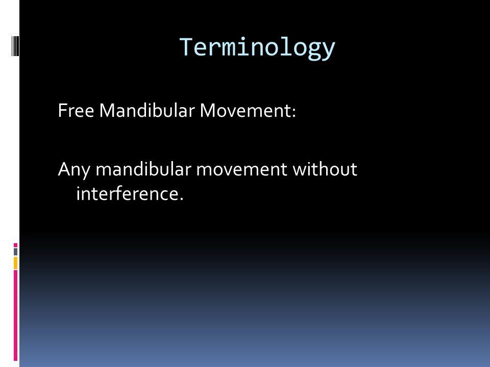 Terminology Free Mandibular Movement: Any mandibular movement without interference.