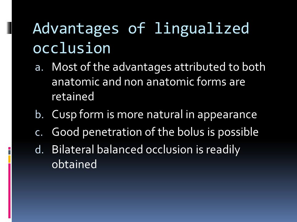 Advantages of lingualized occlusion a.