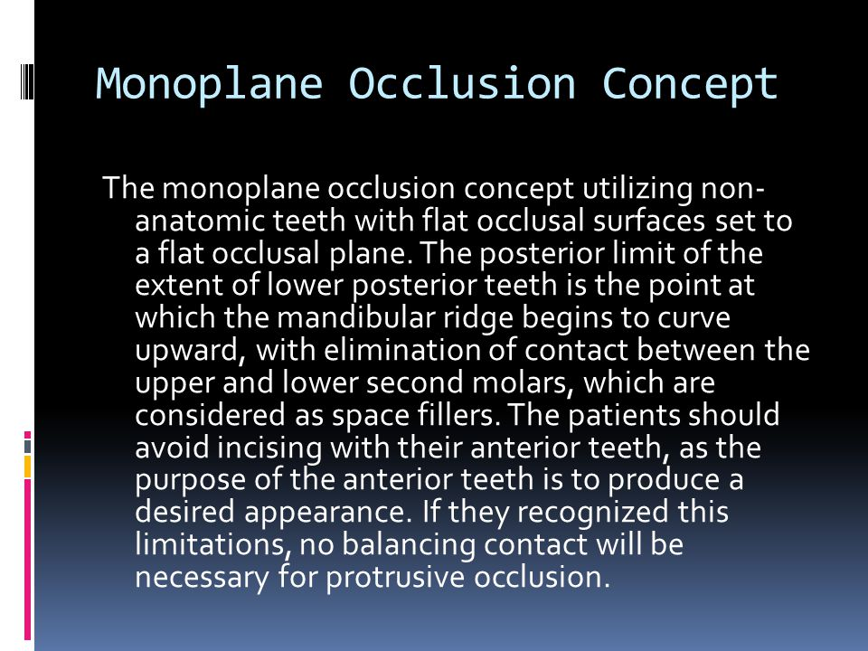 Monoplane Occlusion Concept The monoplane occlusion concept utilizing non- anatomic teeth with flat occlusal surfaces set to a flat occlusal plane.