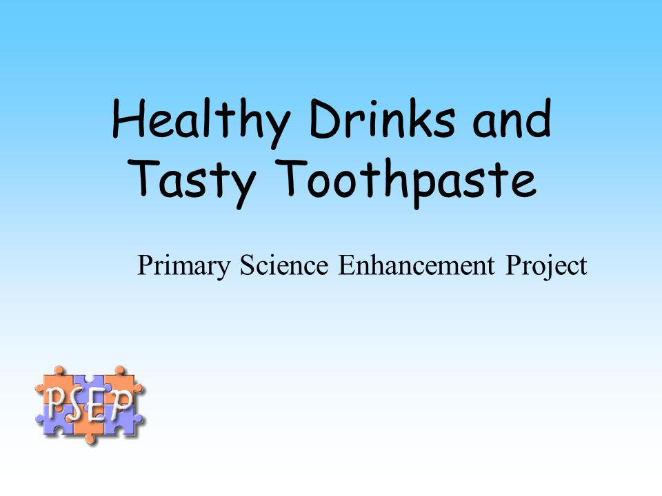Healthy Drinks and Tasty Toothpaste Primary Science Enhancement Project