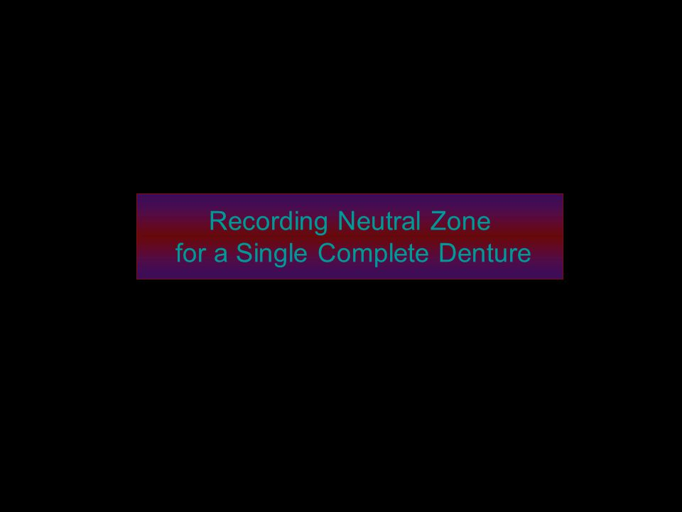Recording Neutral Zone for a Single Complete Denture