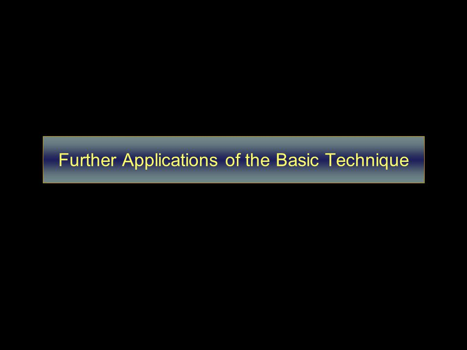 Further Applications of the Basic Technique