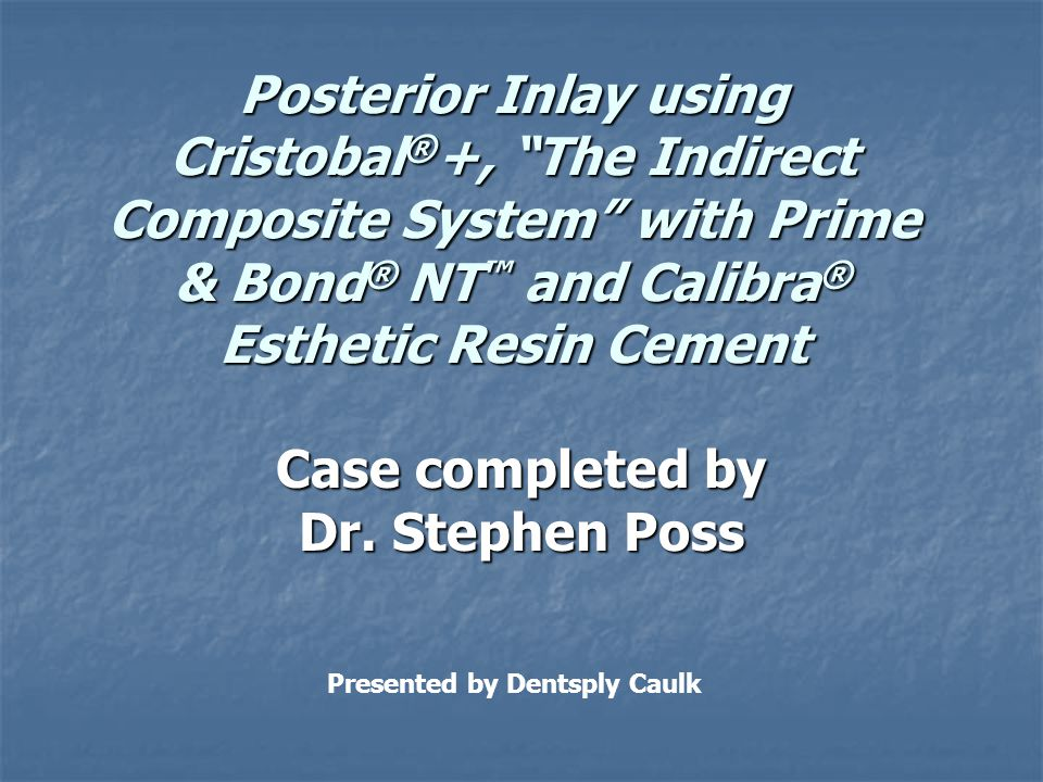 Posterior Inlay using Cristobal ® +, The Indirect Composite System with Prime & Bond ® NT and Calibra ® Esthetic Resin Cement Case completed by Dr. St