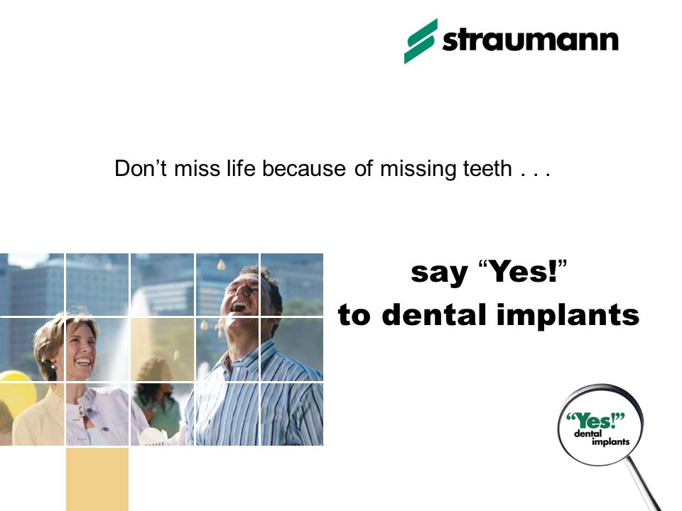 Dont miss life because of missing teeth... say Yes! to dental implants