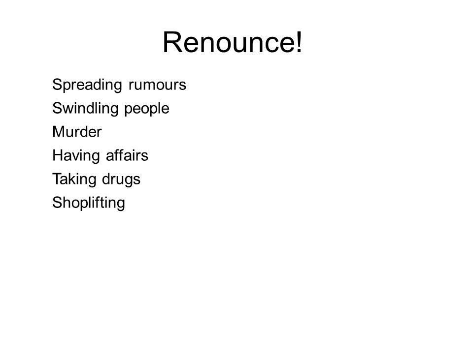Renounce.