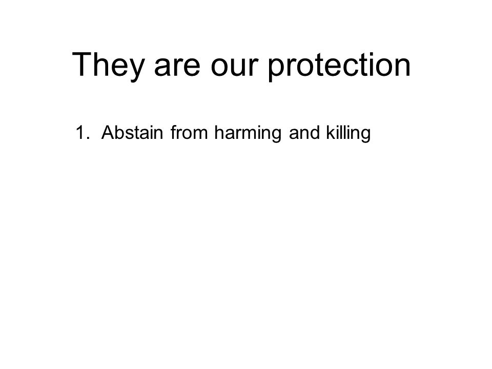 They are our protection 1. Abstain from harming and killing 2.