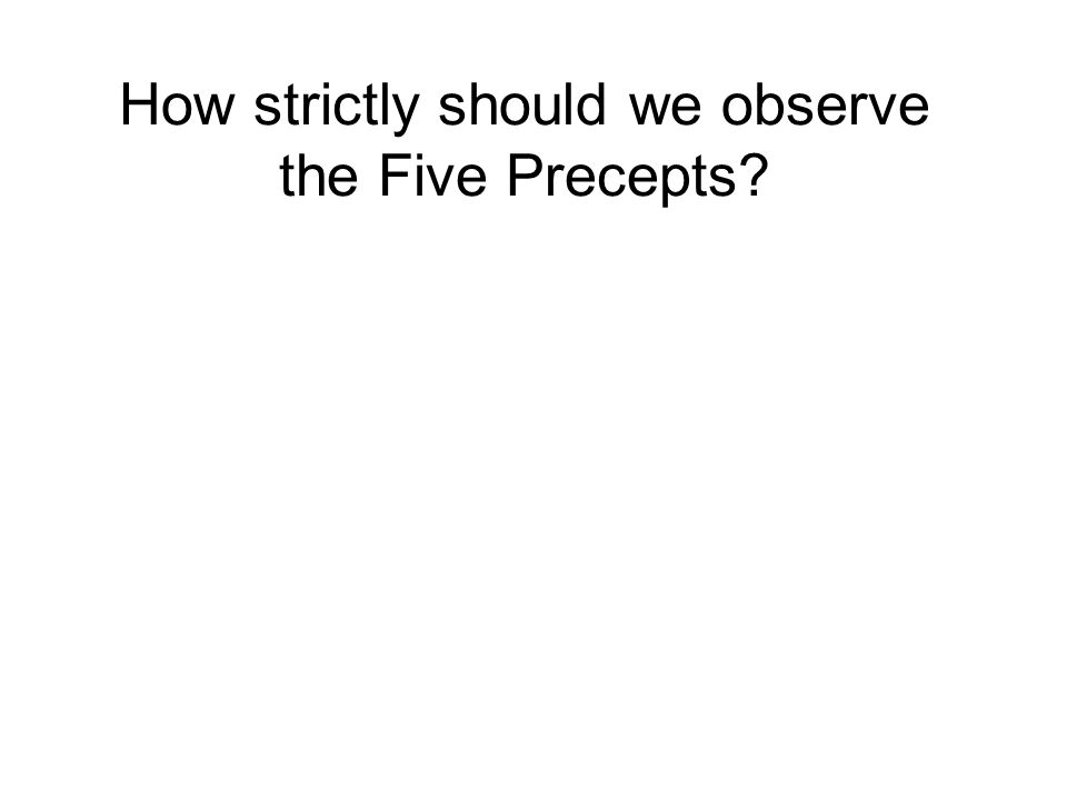 How strictly should we observe the Five Precepts.