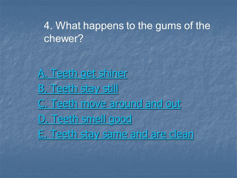 A. Teeth get shiner A. Teeth get shiner B. Teeth stay still B.