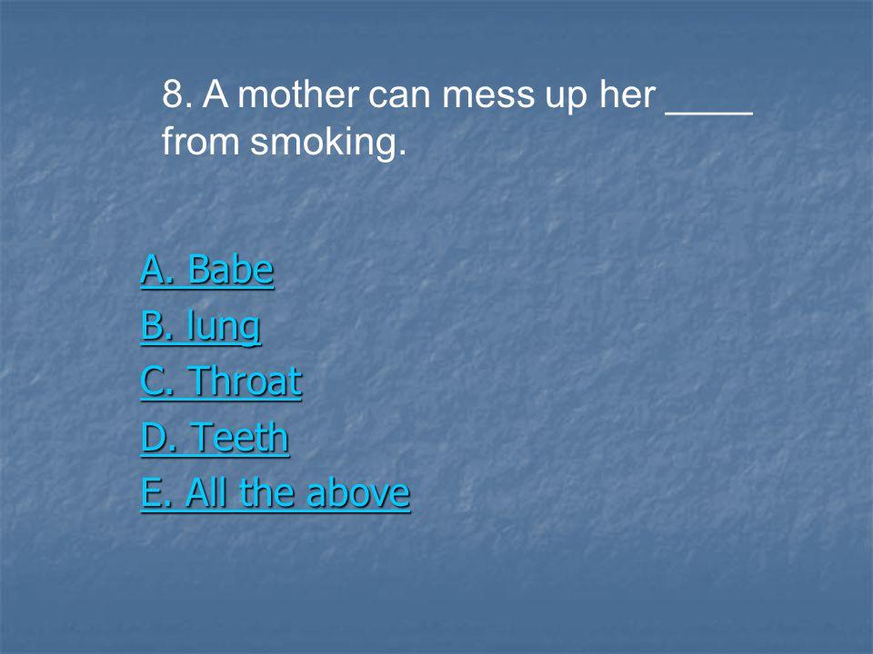 A. Babe A. Babe B. lung B. lung C. Throat C. Throat D.