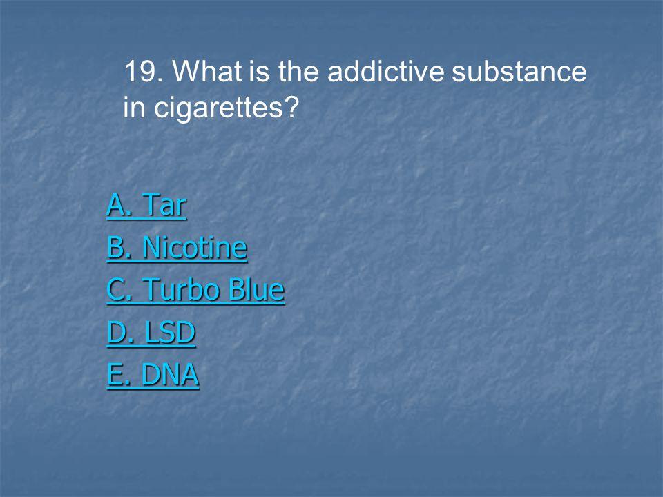 A. Tar A. Tar B. Nicotine B. Nicotine C. Turbo Blue C.