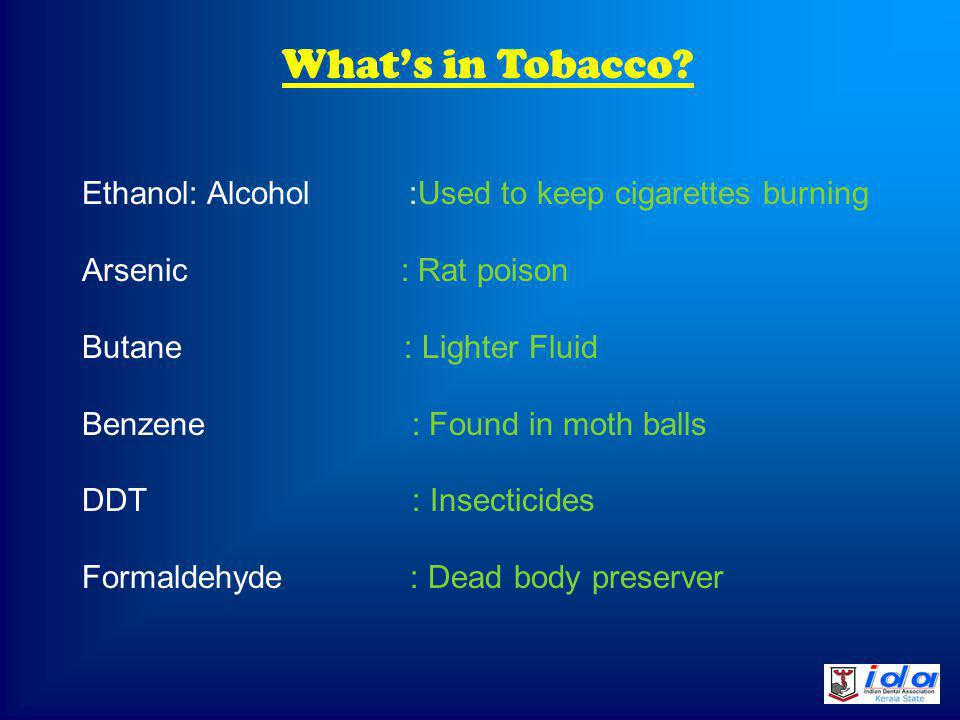 Whats in Tobacco. Tar: Black sticky substance used to pave roads.