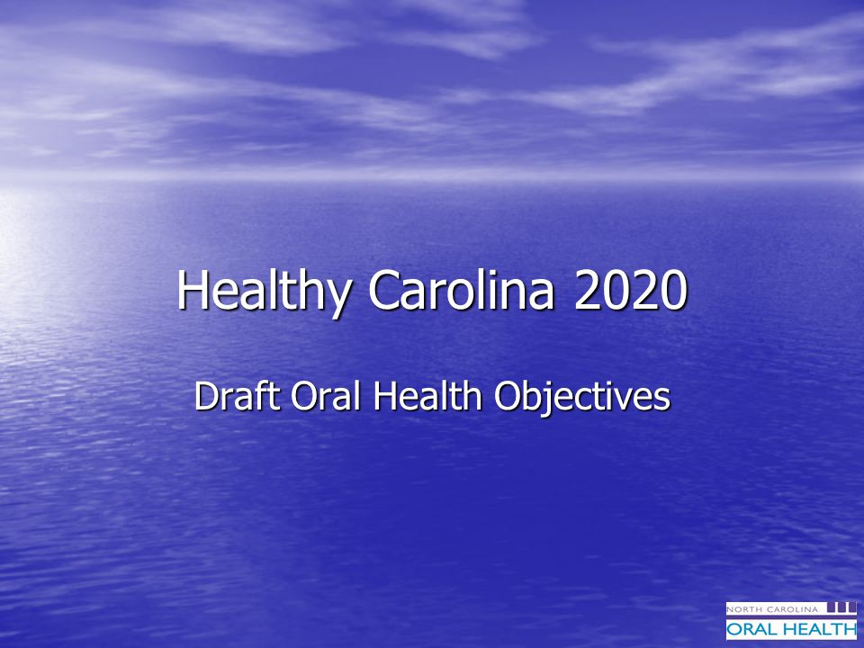 Healthy Carolina 2020 Draft Oral Health Objectives