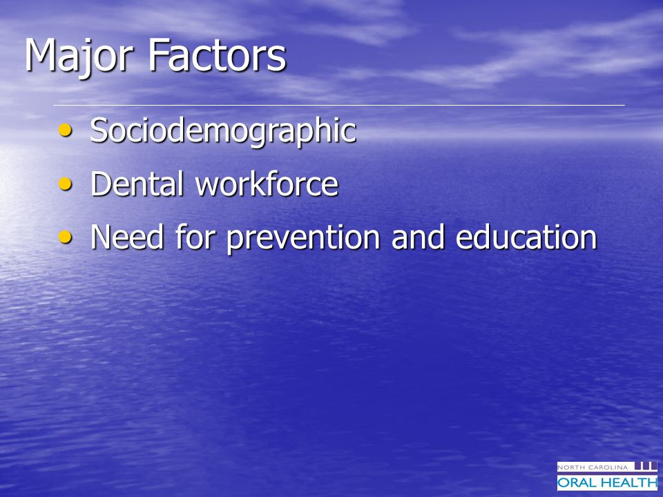 Disparities in Disease Mean DMFT 7.6 3.1 1.4 *NC OHS Statewide Dental Survey Data Trends in Tooth Decay in 12-17-Year-Old Children *